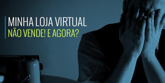 Minha Loja Virtual Não Vende fa9ca942562